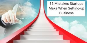 15 Mistakes Startups Make When Setting-up Business