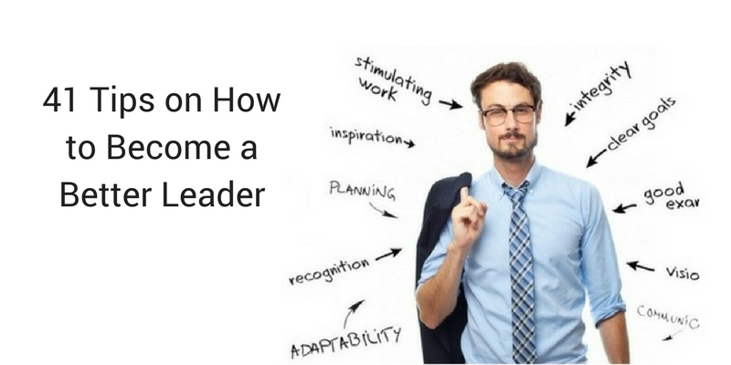 Tips on how to become a better leader