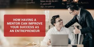 How Having a Mentor Can Improve Your Success as an Entrepreneur