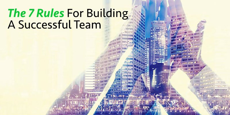 The 7 Rules for Building a Successful Team