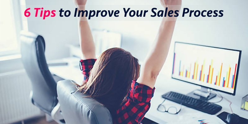 6 Tips to Improve Your Sales Process in 2018