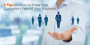 turning your customers into fans of your business